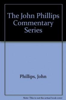 John Phillips New Testament Commentary: John Phillips New Testament Commentaries (The John Phillips Commentary Series) - John Phillips