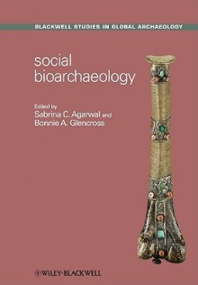 Social Bioarchaeology - Sabrina C. Agarwal, Bonnie A. Glencross