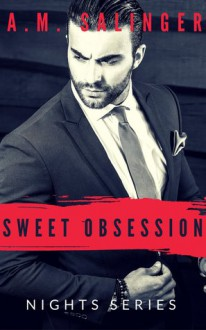 Sweet Obsession (Nights Series #4) - A.M. Salinger