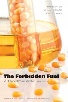 The Forbidden Fuel: A History of Power Alcohol, New Edition - Hal Bernton, William Kovarik, Scott Sklar, R. James Woolsey, Boyd Griffin