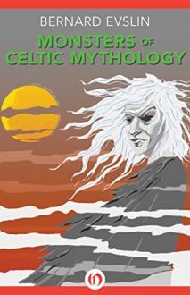 Monsters of Celtic Mythology - Bernard Evslin