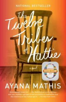 The Twelve Tribes of Hattie - Ayana Mathis