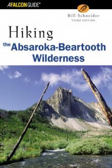 Hiking the Absaroka-Beartooth Wilderness, 2nd - Bill Schneider