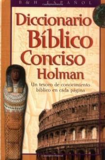 Diccionario Biblico Conciso Holman - B&H Espanol Editorial Staff, Broadman and Holman Espanol Editorial Staff
