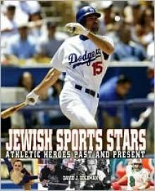 Jewish Sports Stars: Athletic Heroes Past and Present - David Goldman