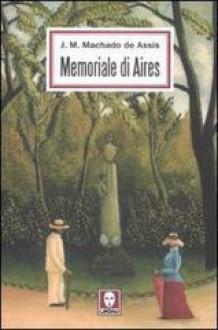 Memoriale Di Aires - Joaquim Machado de Assis, G. Segre Giorgi
