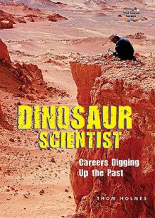 Dinosaur Scientist: Careers Digging Up the Past - Thom Holmes