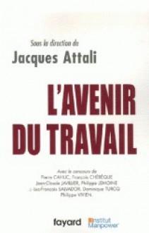 L'Avenir du travail - Jacques Attali, Pierre Cahuc