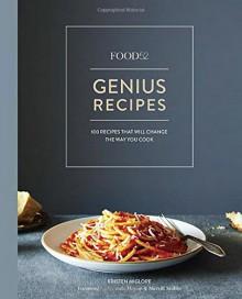 Food52 Genius Recipes: 100 Recipes That Will Change the Way You Cook - Kristen Miglore, Amanda Hesser, Merrill Stubbs