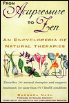 From Acupressure to Zen: An Encyclopedia of Natural Therapies - Barbara Nash, Michael Endacott