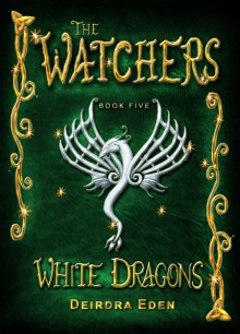 The Watchers, White Dragons - Deirdra Eden