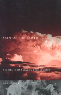 Skin Of The Earth: Stories From Nevada'S Back Country - Art Gibney