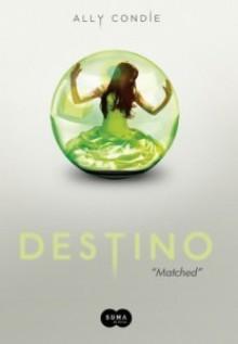 Destino (Destino, #1) - Ally Condie, Lívia Almeida