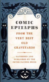 Comic Epitaphs from the Very Best Old Graveyards - Henry R. Martin, Jenry R. Martin