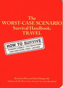 The Worst Case Scenario Survival Handbook: Travel - 'Joshua Piven', 'David Borgenicht'