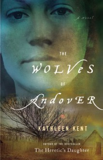 The Wolves of Andover: A Novel - Kathleen Kent