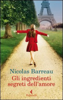 Gli ingredienti segreti dell'amore - Nicolas Barreau, Monica Pesetti