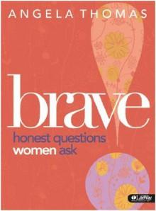 Brave: Honest Questions Women Ask: Member book - Angela Thomas