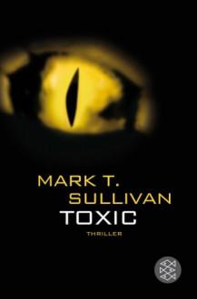 Toxic: Der Biss - Das Feuer - Die Hölle - Mark T. Sullivan