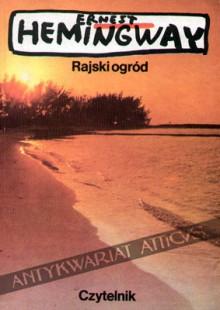 Rajski Ogród - Ernest Hemingway, Mira Michałowska