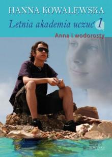 Letnia Akademia Uczuć: Anna i wodorosty - Hanna Kowalewska