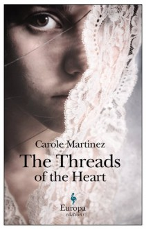 The Threads of the Heart - Carole Martinez