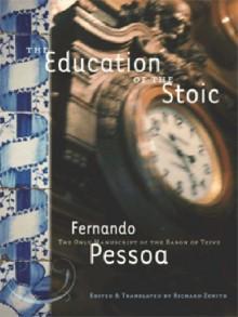 Education Of The Stoic, The - Fernando Pessoa, Richard Zenith