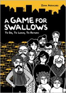A Game for Swallows: To Die, to Leave, to Return - Zeina Abirached