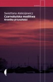 Czarnobylska modlitwa. Kronika przyszłości - Jerzy Czech,Swietłana Aleksijewicz