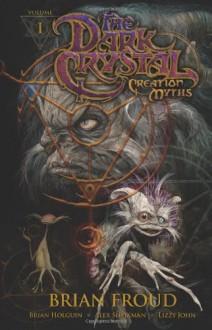 Jim Henson's The Dark Crystal: Creation Myths, Volume 1 - Lisa Henson, Brian Holguin, Alex Sheikman, Brian Froud