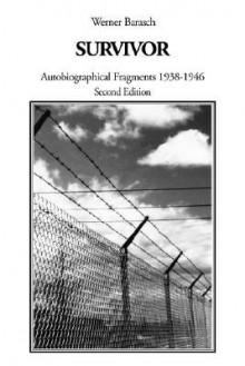 Survivor: Autobiographical Fragments 1938-1946 - Werner Barasch