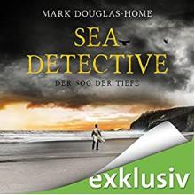 Der Sog der Tiefe (Sea Detective 2) - Audible Studios, Mark Douglas-Home, Michael Schwarzmaier
