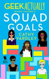 Squad Goals (Geek Actually Season 1 Episode 13) - Rachel Stuhler,Melissa Blue,Cecilia Tan,Cathy Yardley