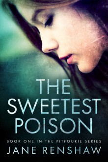 The Sweetest Poison (Pitfourie #1) - Jane Renshaw