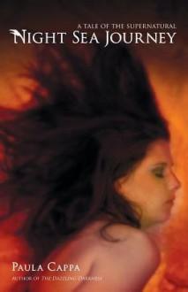 [ NIGHT SEA JOURNEY: A TALE OF THE SUPERNATURAL Paperback ] Cappa, Paula ( AUTHOR ) Mar - 06 - 2014 [ Paperback ] - Paula Cappa