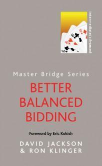 Better Balanced Bidding - David Jackson, Ron Klinger, Eric Kokish