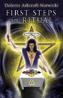 First Steps in Ritual - Dolores Ashcroft-Nowicki