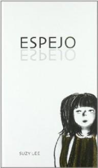 Espejo/ Mirror (Spanish Edition) - Suzy Lee