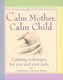 Calm Mother, Calm Child - Paul Wilson, Tania Wilson