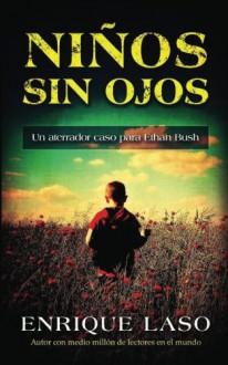 Niños Sin Ojos: Un aterrador caso para Ethan Bush (Volume 4) (Spanish Edition) - Enrique Laso