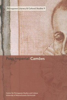 Portuguese Literary And Culural Studies 9: Post-imperial Camoes (Portuguese Literary and Cultural Studies) - University of Massachusetts Dartmouth