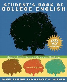 Student's Book of College English: Rhetoric, Reader, Research Guide, and Handbook, MLA Update Edition (12th Edition) - David Skwire, Harvey S. Wiener