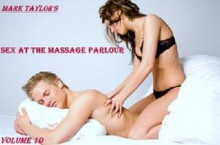 Sex At The Massage Parlour: Hot Erotic Story XXX (The Sexual Adventures and Chronicles of Mark Taylor) - Mark Taylor