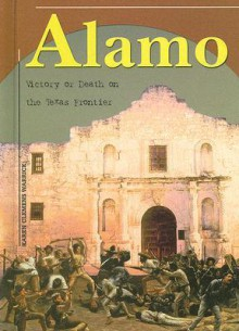 Alamo: Victory or Death on the Texas Frontier - Karen Warrick