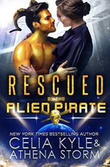Rescued by the Alien Pirate - Celia Kyle,Athena Storm