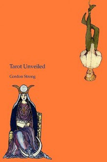 Tarot Unveiled - Gordon Strong