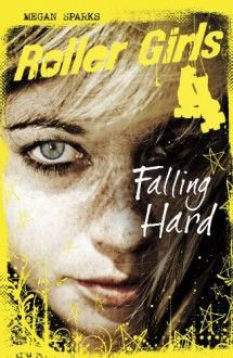 Falling Hard: 1 (Roller Girls) - Megan Sparks