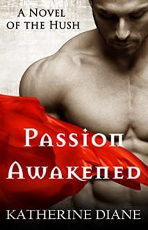Passion Awakened (The Hush #1) - Katherine Diane