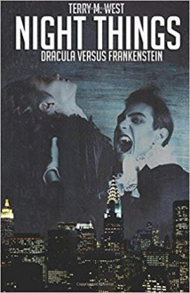 Night Things: Dracula versus Frankenstein - Terry M. West