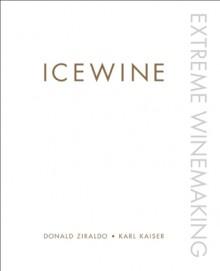 Icewine: Extreme Winemaking - Donald Ziraldo, Karl Kaiser